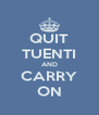 QUIT TUENTI AND CARRY ON - Personalised Poster A4 size