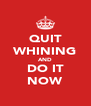 QUIT WHINING AND DO IT NOW - Personalised Poster A4 size
