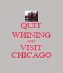 QUIT WHINING AND VISIT CHICAGO - Personalised Poster A4 size