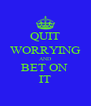 QUIT WORRYING AND BET ON  IT - Personalised Poster A4 size