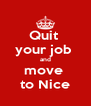 Quit  your job  and move  to Nice - Personalised Poster A4 size