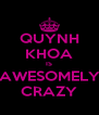 QUYNH KHOA IS AWESOMELY CRAZY - Personalised Poster A4 size