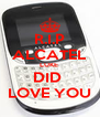 R.I.P ALCATEL LUKE  DID  LOVE YOU - Personalised Poster A4 size