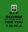 R.I.P GEORGE THE HOOPS WON IT FOR YOU Y.N.W.A - Personalised Poster A4 size