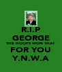 R.I.P GEORGE THE HOOPS WON THAT FOR YOU Y.N.W.A - Personalised Poster A4 size