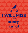 R.I.P I WILL MISS YOU  aunty  carol - Personalised Poster A4 size