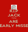 R.I.P JACK YOU ARE  DEARLY MISSED - Personalised Poster A4 size