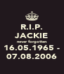 R.I.P. JACKIE never forgotten 16.05.1965 - 07.08.2006 - Personalised Poster A4 size
