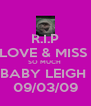 R.I.P LOVE & MISS  SO MUCH  BABY LEIGH  09/03/09 - Personalised Poster A4 size