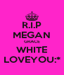 R.I.P MEGAN GRACE WHITE LOVEYOU:* - Personalised Poster A4 size