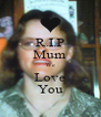 R.I.P Mum We Love You - Personalised Poster A4 size