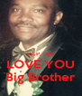 R.I.P.  SIS LOVE YOU Big Brother - Personalised Poster A4 size