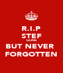 R.I.P STEF GONE BUT NEVER  FORGOTTEN - Personalised Poster A4 size