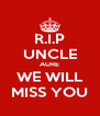 R.I.P UNCLE AURE WE WILL MISS YOU - Personalised Poster A4 size