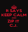 R SAYS KEEP CALM AND ZIP IT  C.J.  - Personalised Poster A4 size