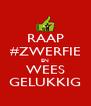 RAAP #ZWERFIE EN WEES GELUKKIG - Personalised Poster A4 size