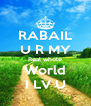 RABAIL U R MY Real whole World I LV U - Personalised Poster A4 size