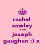 rachel  cawley loves joseph gaughan :) x  - Personalised Poster A4 size