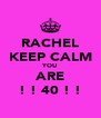 RACHEL KEEP CALM YOU ARE ! ! 40 ! ! - Personalised Poster A4 size
