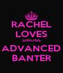 RACHEL LOVES SIMONS ADVANCED BANTER - Personalised Poster A4 size