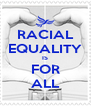 RACIAL EQUALITY IS FOR ALL - Personalised Poster A4 size