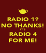 RADIO 1? NO THANKS! IT`S RADIO 4 FOR ME! - Personalised Poster A4 size