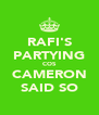 RAFI'S PARTYING COS CAMERON SAID SO - Personalised Poster A4 size