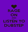 RAGE ON AND LISTEN TO DUBSTEP - Personalised Poster A4 size