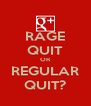 RAGE QUIT OR REGULAR QUIT? - Personalised Poster A4 size