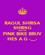 RAGUL SHRISA SHRISG AND HIS PINK BIKE BRUV HES A G -__- - Personalised Poster A4 size