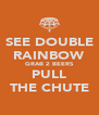 SEE DOUBLE RAINBOW GRAB 2 BEERS PULL THE CHUTE - Personalised Poster A4 size