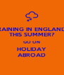 RAINING IN ENGLAND THIS SUMMER? GO ON HOLIDAY ABROAD - Personalised Poster A4 size