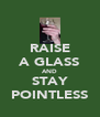 RAISE A GLASS AND STAY POINTLESS - Personalised Poster A4 size
