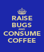 RAISE BUGS AND CONSUME COFFEE - Personalised Poster A4 size