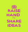RAISE HAND  TO SHARE IDEAS - Personalised Poster A4 size