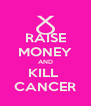 RAISE MONEY AND KILL  CANCER - Personalised Poster A4 size