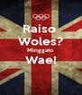Raiso  Woles? Minggato  Wae!  - Personalised Poster A4 size