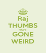 Raj THUMBS HAVE GONE WEIRD - Personalised Poster A4 size