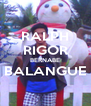 RALPH RIGOR BERNABE BALANGUE  - Personalised Poster A4 size