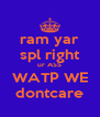ram yar spl right ur ASS WATP WE dontcare - Personalised Poster A4 size