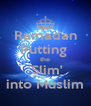 Ramadan Putting  the 'Slim' into Muslim - Personalised Poster A4 size