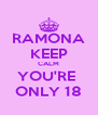 RAMONA KEEP CALM YOU'RE  ONLY 18 - Personalised Poster A4 size
