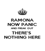 RAMONA NOW PANIC AND FREAK OUT THERE'S  NOTHING HERE - Personalised Poster A4 size