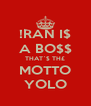 !RAN I$ A BO$$ THAT`$ TH£ MOTTO YOLO - Personalised Poster A4 size