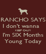 RANCHO SAYS I don't wanna   KEEP CALM I'm SIX Months Young Today - Personalised Poster A4 size