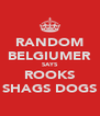 RANDOM BELGIUMER SAYS ROOKS SHAGS DOGS - Personalised Poster A4 size