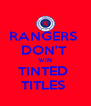 RANGERS  DON'T  WIN TINTED  TITLES  - Personalised Poster A4 size