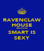 RAVENCLAW HOUSE BECAUSE SMART IS SEXY - Personalised Poster A4 size