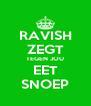 RAVISH ZEGT TEGEN JOU EET SNOEP - Personalised Poster A4 size