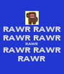 RAWR RAWR RAWR RAWR RAWR RAWR RAWR RAWR - Personalised Poster A4 size